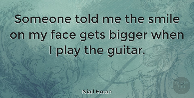 Niall Horan Quote About Play, Guitar, Faces: Someone Told Me The Smile...