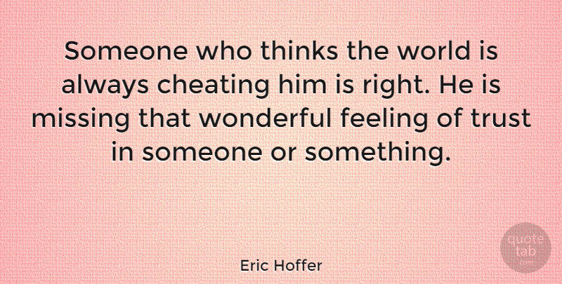 Eric Hoffer: Someone who thinks the world is always cheating ...