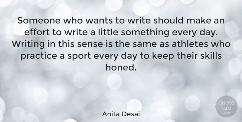 Anita Desai Quote About Sports, Athlete, Writing: Someone Who Wants To Write...
