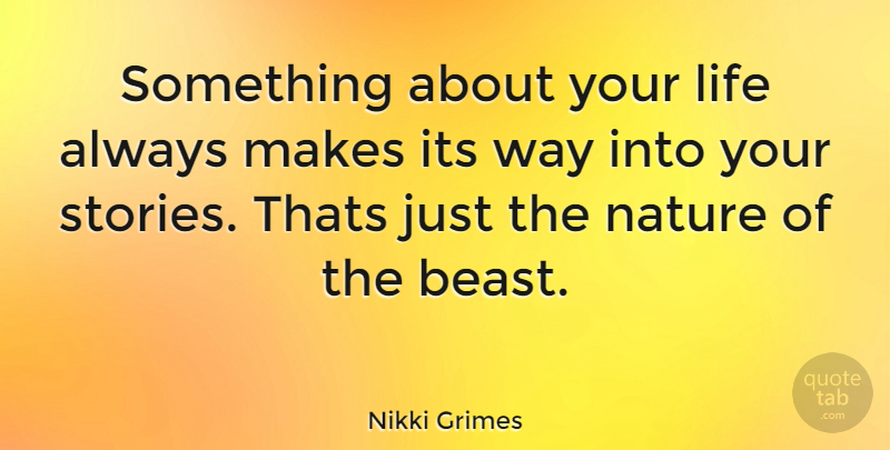 Nikki Grimes Quote About Way, Stories, Beast: Something About Your Life Always...
