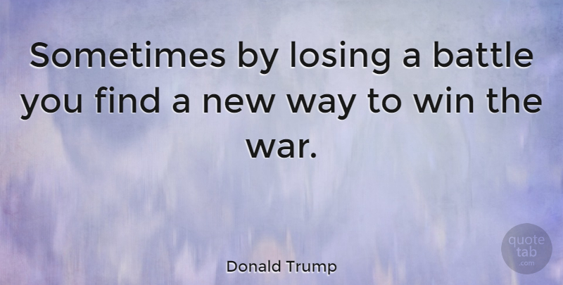 Donald Trump Quote About Success, Veterans Day, Motivation: Sometimes By Losing A Battle...