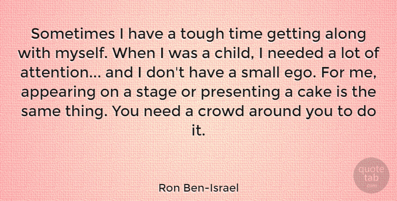 Ron Ben-Israel Quote About Children, Cake, Tough Times: Sometimes I Have A Tough...