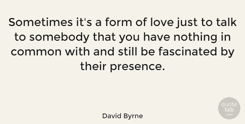 David Byrne Quote About Love, Fidgeting, Common: Sometimes Its A Form Of...