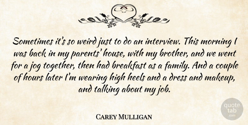 Carey Mulligan Quote About Breakfast, Couple, Dress, Family, Heels: Sometimes Its So Weird Just...