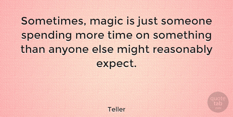 Teller Sometimes Magic Is Just Someone Spending More Time On