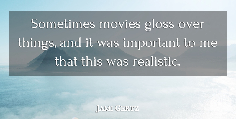 Jami Gertz Quote About Movies: Sometimes Movies Gloss Over Things...