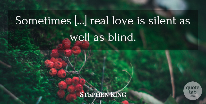 Stephen King Sometimes Real Love Is Silent As Well As Blind