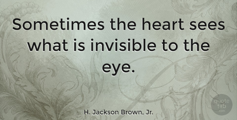 H Jackson Brown Jr Sometimes The Heart Sees What Is Invisible To