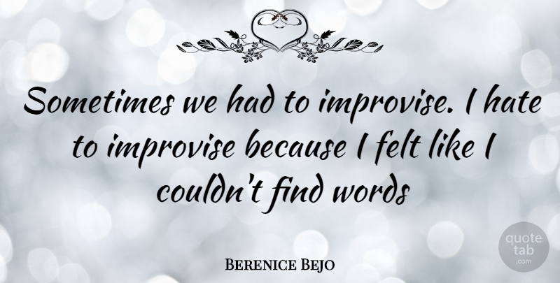 Berenice Bejo Quote About Hate, Sometimes, I Hate: Sometimes We Had To Improvise...