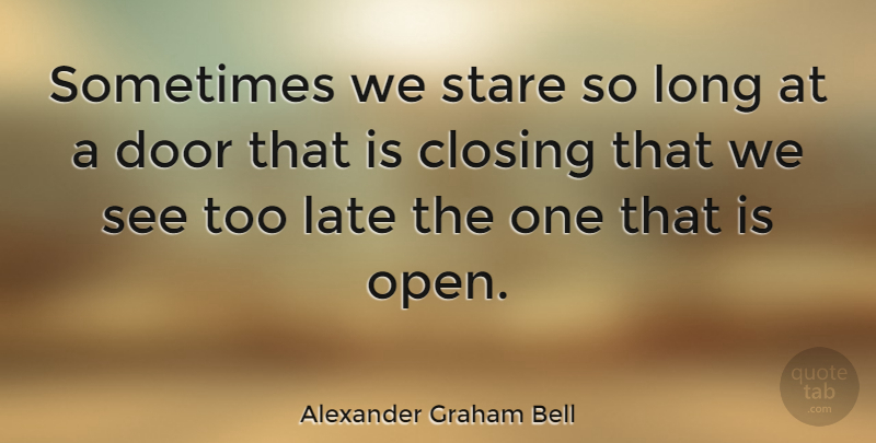 Alexander Graham Bell Quote About Positive, Adversity, Opportunity: Sometimes We Stare So Long...