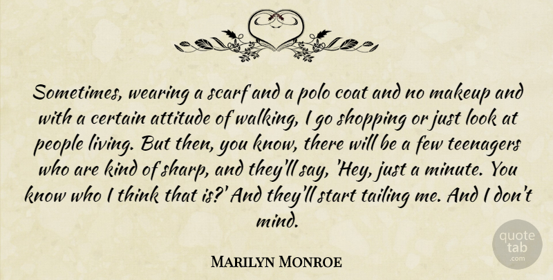 Marilyn Monroe: Sometimes, wearing a scarf and a polo coat ...