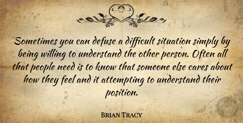 Brian Tracy Quote About Difficult Situations, People, Needs: Sometimes You Can Defuse A...