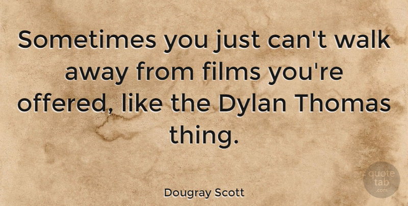 Dougray Scott Quote About Film, Sometimes, Dylan: Sometimes You Just Cant Walk...
