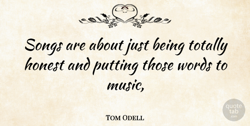 Tom Odell Quote About Song, Just Being, Honest: Songs Are About Just Being...