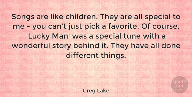 Greg Lake Songs Are Like Children They Are All Special To Me You