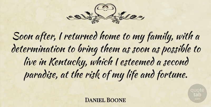 Daniel Boone Quote About Determination, Home, Kentucky: Soon After I Returned Home...