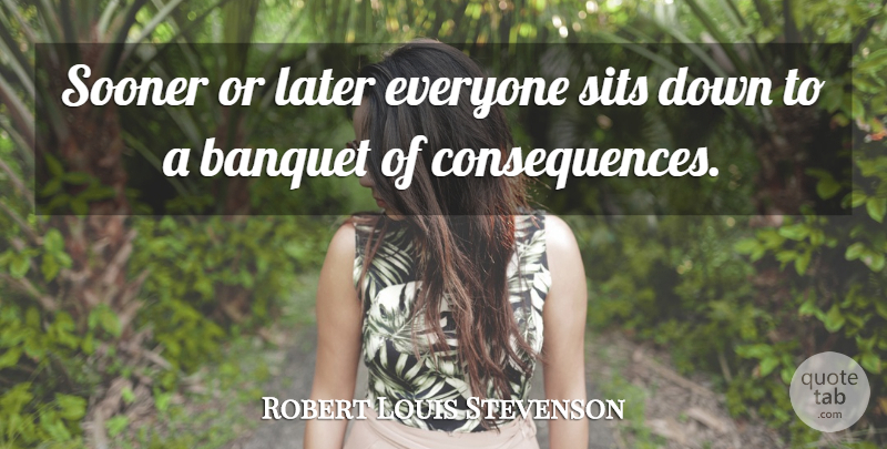 Robert Louis Stevenson Quote About undefined: Sooner Or Later Everyone Sits...