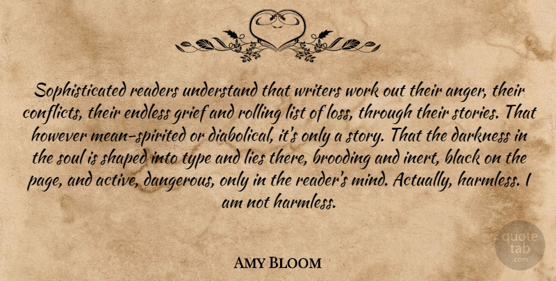 Amy Bloom Quote About Lying, Grief, Mean: Sophisticated Readers Understand That Writers...
