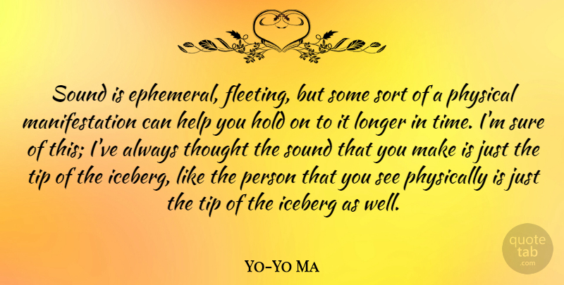 Yo-Yo Ma Quote About Tip Of The Iceberg, Fleeting, Ephemeral: Sound Is Ephemeral Fleeting But...