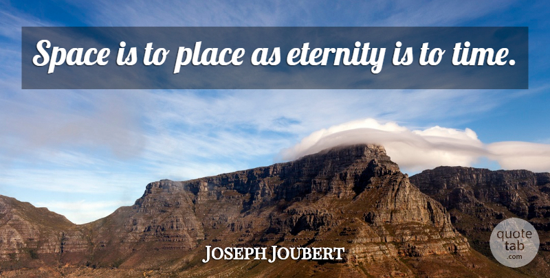 Joseph Joubert Quote About Time, Space, Eternity: Space Is To Place As...