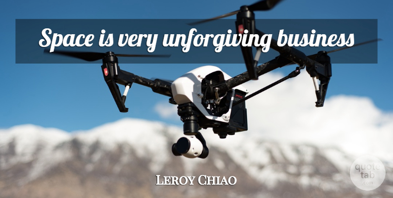 Leroy Chiao Quote About Space, Unforgiving: Space Is Very Unforgiving Business...