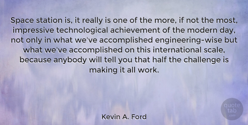 Kevin A. Ford Quote About Achievement, Anybody, Half, Impressive, Modern: Space Station Is It Really...