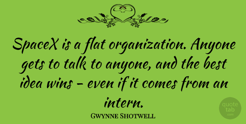 Gwynne Shotwell Quote About Anyone, Best, Flat, Gets, Wins: Spacex Is A Flat Organization...