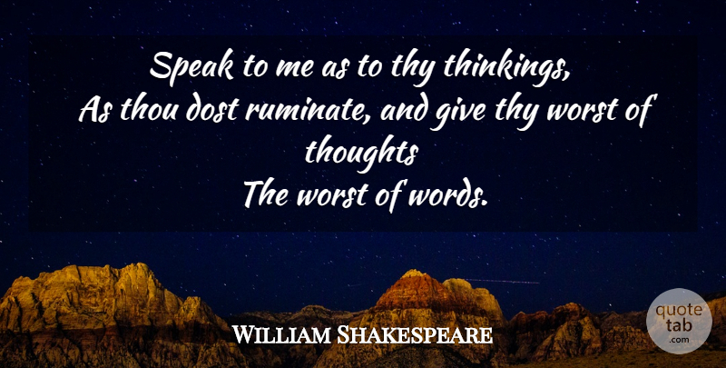 William Shakespeare Quote About Memorable, Thinking, Giving: Speak To Me As To...