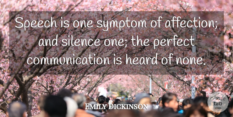 Emily Dickinson Speech Is One Symptom Of Affection And Silence One