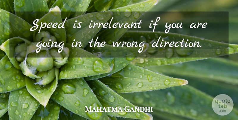 Mahatma Gandhi Quote About Speed, Ifs, Wrong Direction: Speed Is Irrelevant If You...