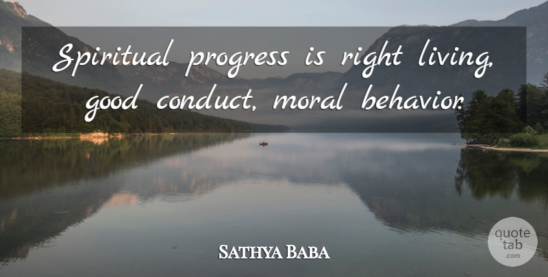Sathya Baba Quote About Behavior, Good, Moral, Progress, Spiritual: Spiritual Progress Is Right Living...