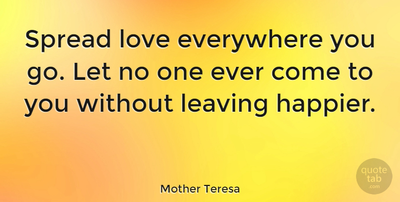 Mother Teresa Quote About Love, Happiness, Inspiring: Spread Love Everywhere You Go...