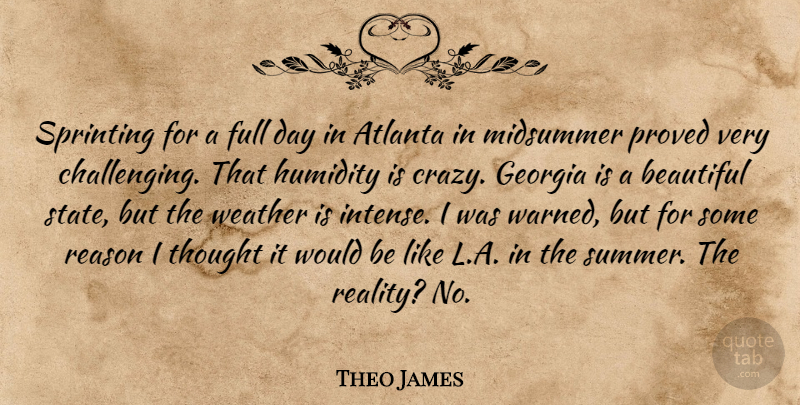 Theo James Quote About Atlanta, Full, Georgia, Proved, Reason: Sprinting For A Full Day...