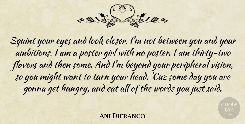 Ani Difranco Quote About Beyond, Eat, Eyes, Flavors, Girl: Squint Your Eyes And Look...