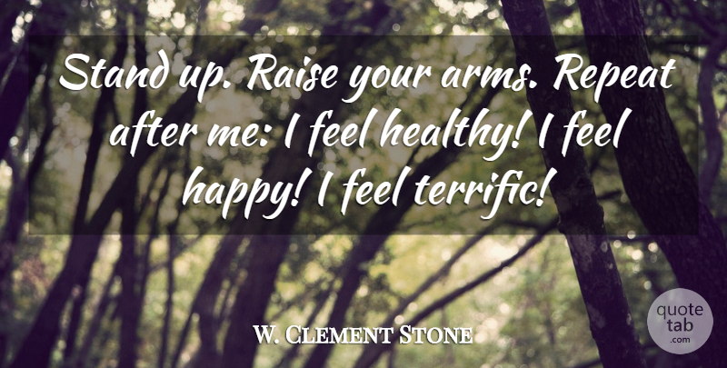 W. Clement Stone Quote About Raise, Repeat, Stand: Stand Up Raise Your Arms...