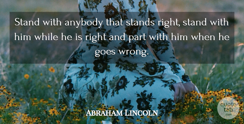 Abraham Lincoln Quote About Loyalty, Wisdom, Honesty: Stand With Anybody That Stands...