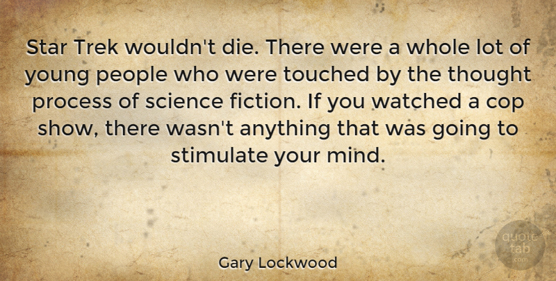 Gary Lockwood Quote About Stars, People, Mind: Star Trek Wouldnt Die There...