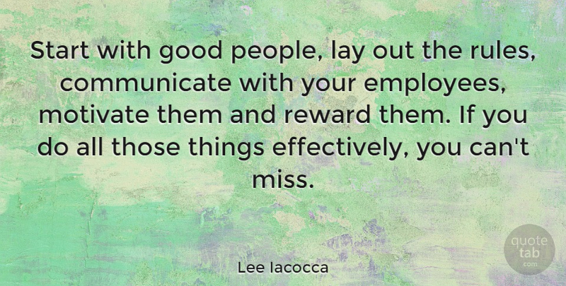 Lee Iacocca Quote About Leadership, Funny Inspirational, Communication: Start With Good People Lay...