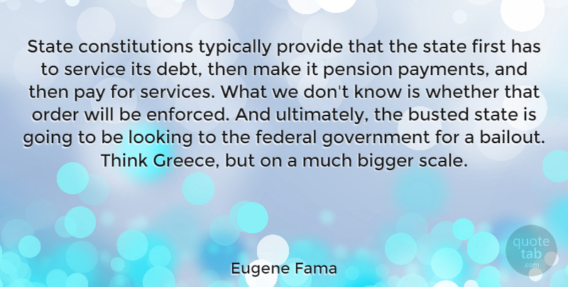 Eugene Fama Quote About Bigger, Busted, Federal, Government, Order: State Constitutions Typically Provide That...