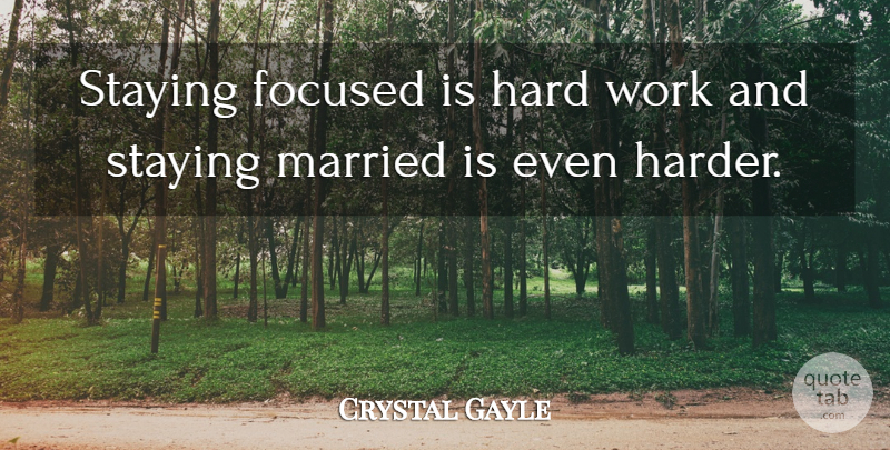 Crystal Gayle Staying Focused Is Hard Work And Staying Married Is