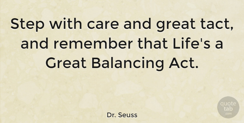 Dr. Seuss Quote About Balancing, Care, Great, Life, Remember: Step With Care And Great...
