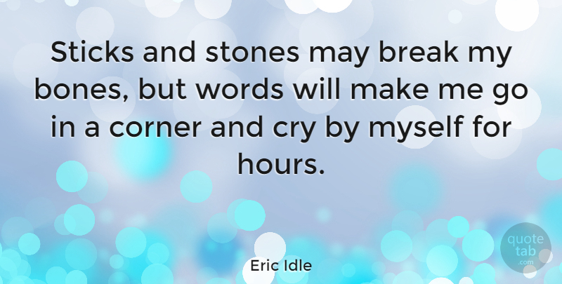 Eric Idle Quote About Domestic Violence, May, Stones: Sticks And Stones May Break...