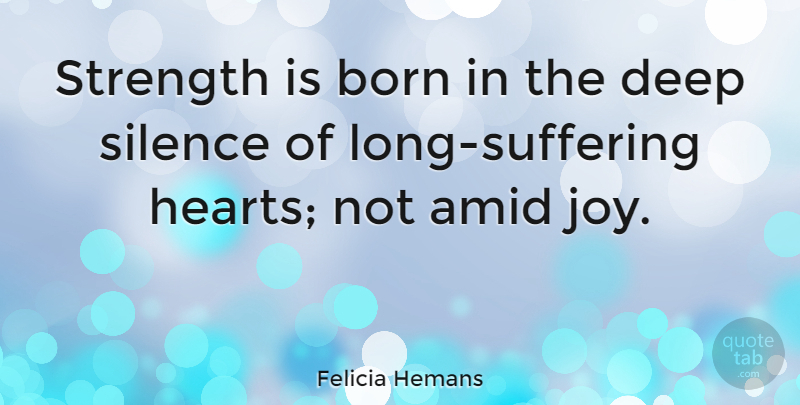 Felicia Hemans Quote About Born, British Historian, Strength: Strength Is Born In The...