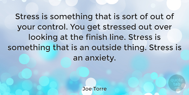 Joe Torre Stress Is Something That Is Sort Of Out Of Your Control