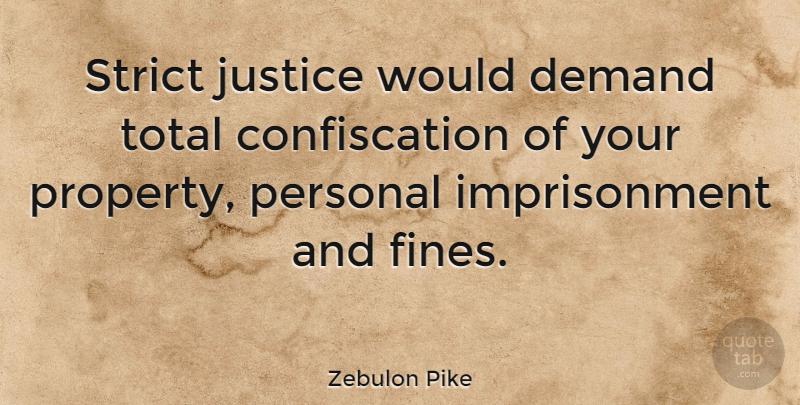 Zebulon Pike Quote About Justice, Growth, Demand: Strict Justice Would Demand Total...