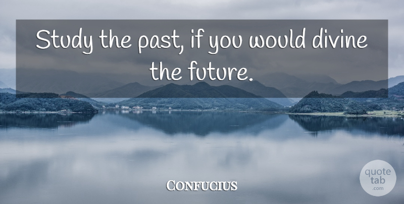 Confucius Study The Past If You Would Divine The Future Quotetab