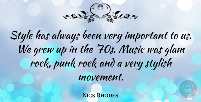 Nick Rhodes Quote About Rocks, Glam Rock, Style: Style Has Always Been Very...