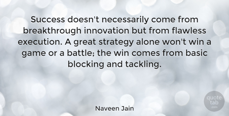 Naveen Jain Quote About Block, Winning, Break Through: Success Doesnt Necessarily Come From...