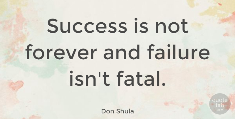 Don Shula Quote About American Coach, Failure, Forever, Success: Success Is Not Forever And...