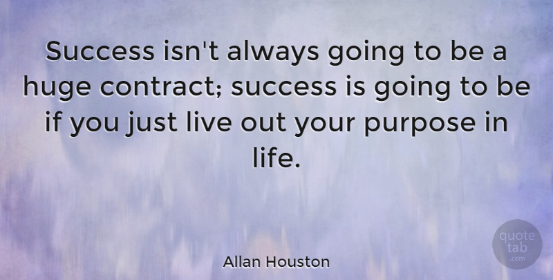 Allan Houston Quote About Huge, Life, Success: Success Isnt Always Going To...